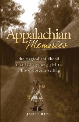 Appalachian Memories: The Magical Childhood That Led a Young Girl to a Life of Fortune Telling 9780982192009