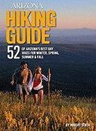 Arizona Highways Hiking Guide: 52 of Arizona's Best Day Hikes for Winter, Spring, Summer & Fall