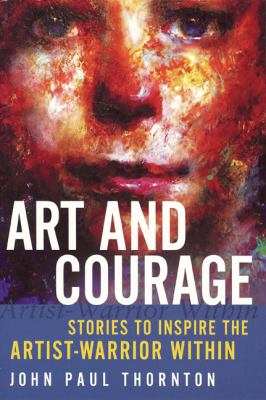 Art and Courage: Stories to Inspire the Artist-Warrior Within
