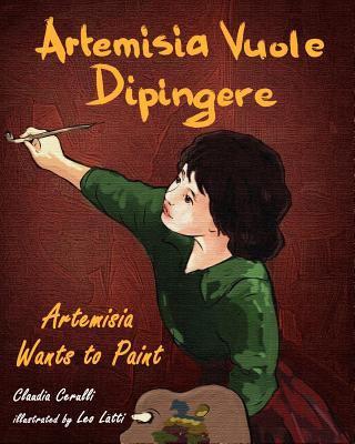 Artemisia Vuole Dipingere - Artemisia Wants to Paint, a Tale about Italian Artist Artemisia Gentileschi 9780984272396