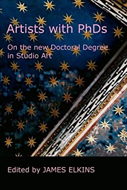 Artists with PhDs: On the New Doctoral Degree in Studio Art 9780981865454
