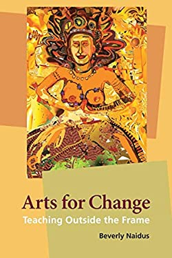 Arts for Change: Teaching Outside the Frame 9780981559308