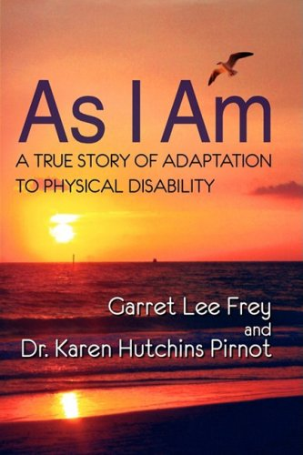 As I Am, a True Story of Adaptation to Physical Disability 9780982254066