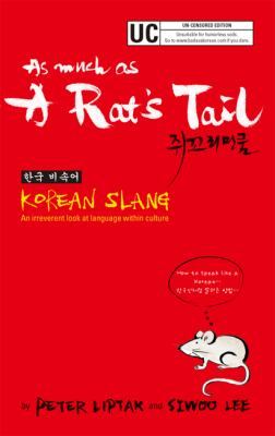 As Much as a Rat's Tail: Korean Slang, Invective & Euphemism 9780980197426