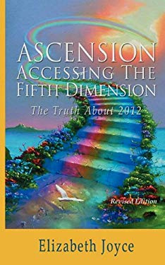 Ascension, Accessing the Fifth Dimension, Revised Edition 9780984591329