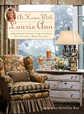 At Home with Laurie Ann: A Decorator's Guide: Turn the Place You Live Into a Home You Love 9780984074808