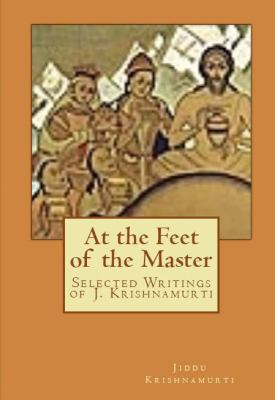 At the Feet of the Master: Selected Writings of J. Krishnamurti 9780982499405