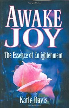 Awake Joy: The Essence of Enlightenment 9780980091229