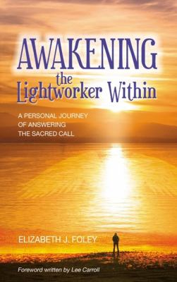Awakening the Lightworker Within: A Personal Journey of Answering the Sacred Call 9780980080605