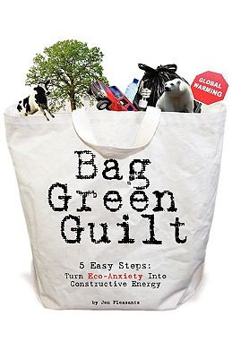 Bag Green Guilt, 5 Easy Steps: Turn Eco-Anxiety Into Constructive Energy 9780982439814