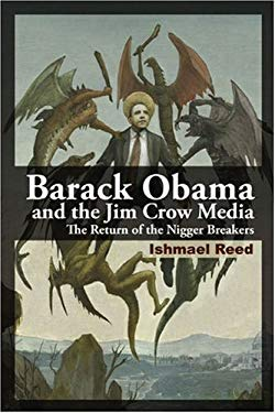 Barack Obama and the Jim Crow Media: The Return of the Nigger Breakers 9780981240572