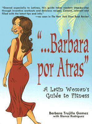 Barbara Por Atras: A Latin Woman's Guide to Fitness 9780980146905