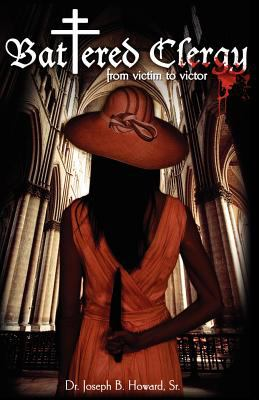 Battered Clergy: From Victim to Victor 9780981998503