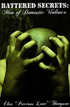 Battered Secrets: Men of Domestic Violence 9780982669044