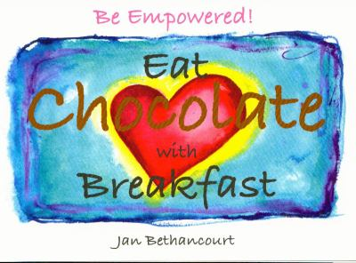 Be Empowered! Eat Chocolate with Breakfast 9780981522913