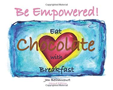 Be Empowered! Eat Chocolate with Breakfast 9780981522920