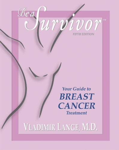 Be a Survivor: Your Guide to Breast Cancer Treatment 9780981948904