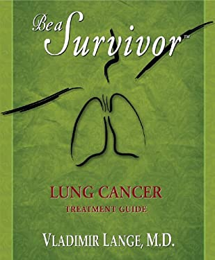 Be a Survivor: Lung Cancer Treatment Guide 9780981948911
