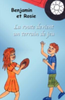 Benjamin Et Rosie - La Route Devient Un Terrain de Jeu 9780981032252