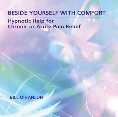 Beside Yourself with Comfort: Hypnotic Help for Chronic or Acute Pain Relief 9780982357330