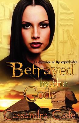 Betrayed by the Gods Book One: The Chronicles of the Crystal Skulls 9780981848419