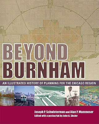 Beyond Burnham: An Illustrated History of Planning for the Chicago Region 9780982315613