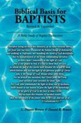 Biblical Basis for Baptists 9780982140888