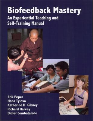 Biofeedback Mastery: An Experiential Teaching and Self-Training Manual 9780984297900