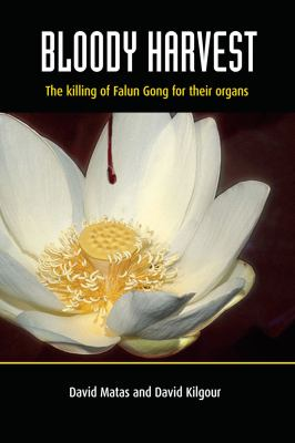 Bloody Harvest: The Killing of Falun Gong for Their Organs 9780980887976