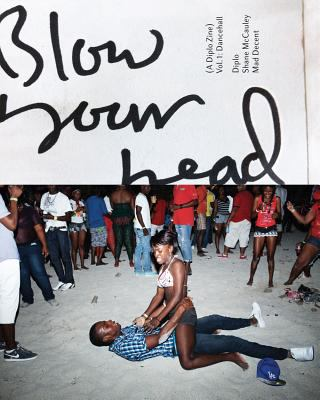 Blow Your Head: A Diplo Zine: Vol. 1: Dancehall 9780985159528