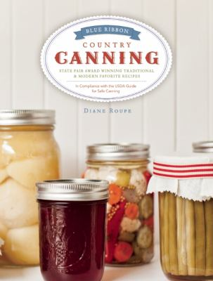 Blue Ribbon Country Canning: Traditional and New Favorites 9780983859550