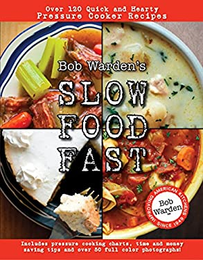 Bob Warden's Slow Food Fast: Over 120 Quick and Hearty Pressure Cooker Recipes 9780984188710