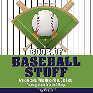 Book of Baseball Stuff: Great Records, Weird Happenings, Odd Facts, Amazing Moments & Cool Things 9780982293997