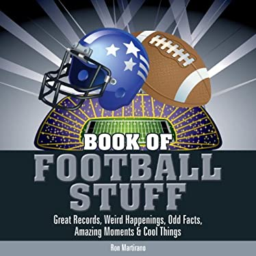 Book of Football Stuff: Great Records, Weird Happenings, Odd Facts, Amazing Moments & Cool Things 9780982306406