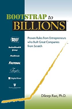 Bootstrap to Billions: Proven Rules from Entrepreneurs Who Built Great Companies from Scratch 9780980047721