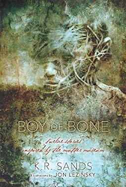 Boy of Bone: Twelve Stories Inspired by the Mutter Museum 9780983582724