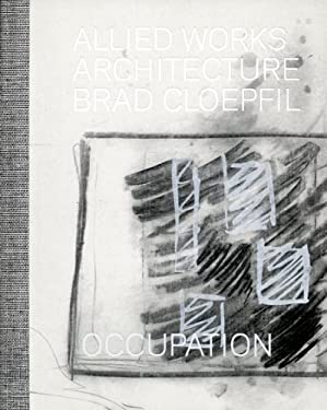 Brad Cloepfil: Occupation: Allied Works Architecture 9780980024258