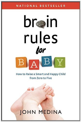 Brain Rules for Baby: How to Raise a Smart and Happy Child from Zero to Five 9780983263302
