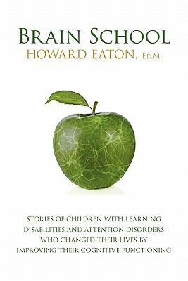 Brain School: Stories of Children with Learning Disabilities and Attention Disorders Who Changed Their Lives by Improving Their Cogn 9780986749407