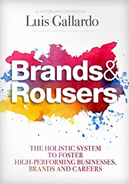 Brands and Rousers: The Holistic System to Foster High-Performing Businesses, Brands and Careers 9780985286408
