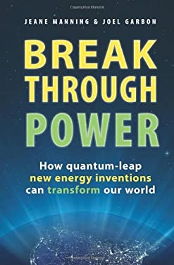 Breakthrough Power: How Quantum-Leap New Energy Inventions Can Transform Our World 9780981054308