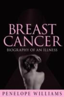 Breast Cancer: Biography of an Illness 9780980923155