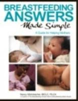 Breastfeeding Answers Made Simple: A Guide for Helping Mothers 9780984503902