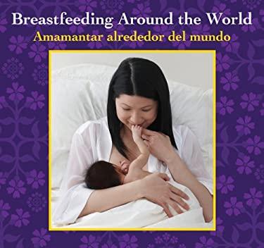 Breastfeeding Around the World: Amamantar Alrededor del Mundo 9780983498308