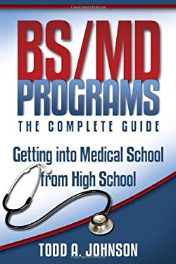 BS/MD Programs-The Complete Guide: Getting into Medical School from High School 9780983213208