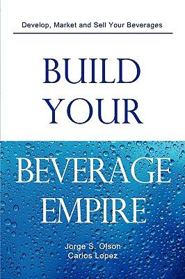 Build Your Beverage Empire 9780982142516