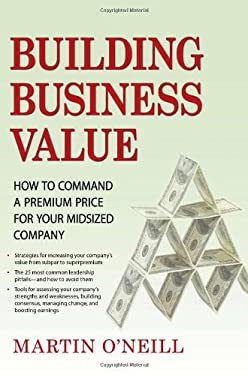 Building Business Value: How to Command a Premium Price for Your Midsized Company 9780982056905