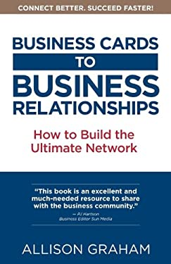 Business Cards to Business Relationships: How to Build the Ultimate Network 9780981062303