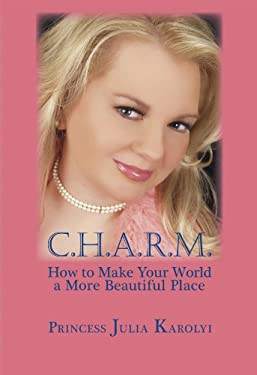 C.H.A.R.M.: How to Make Your World More Beautiful 9780982258316