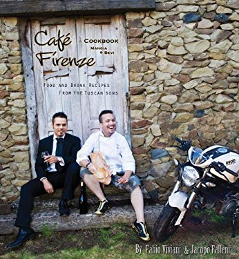 Cafe Firenze Cookbook: Mangia & Bevi: Food & Drink Recipes from the Tuscan Sons 9780981929095
